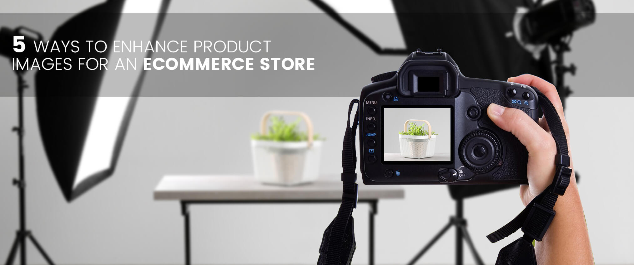 5 Ways to Enhance Product Images for an Ecommerce Store